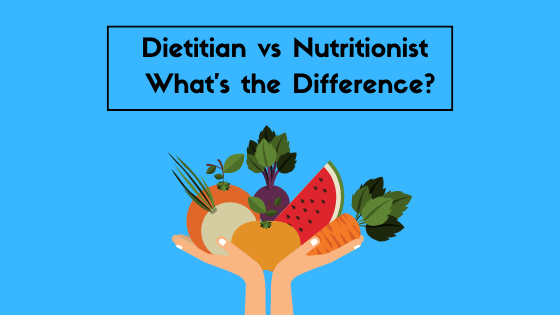 Dietitian VS. Nutritionist
